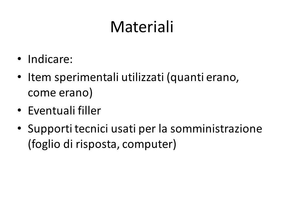 Materiali Indicare: Item sperimentali utilizzati (quanti erano, come erano) Eventuali filler Supporti tecnici usati per la somministrazione (foglio di