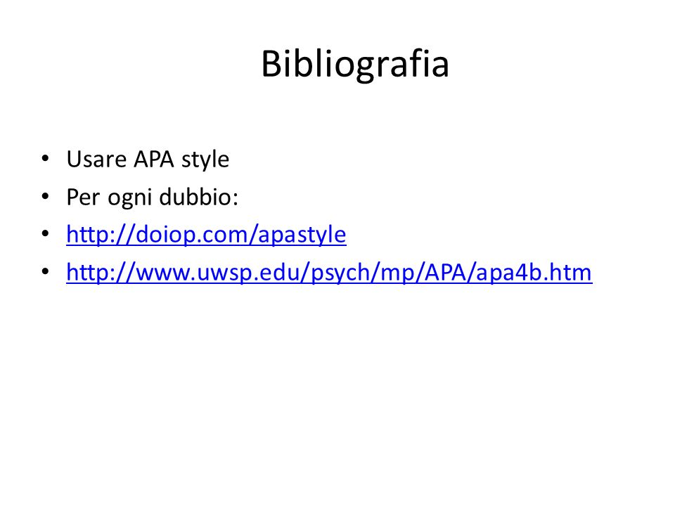 Bibliografia Usare APA style Per ogni dubbio: http://doiop.com/apastyle http://www.uwsp.edu/psych/mp/APA/apa4b.htm