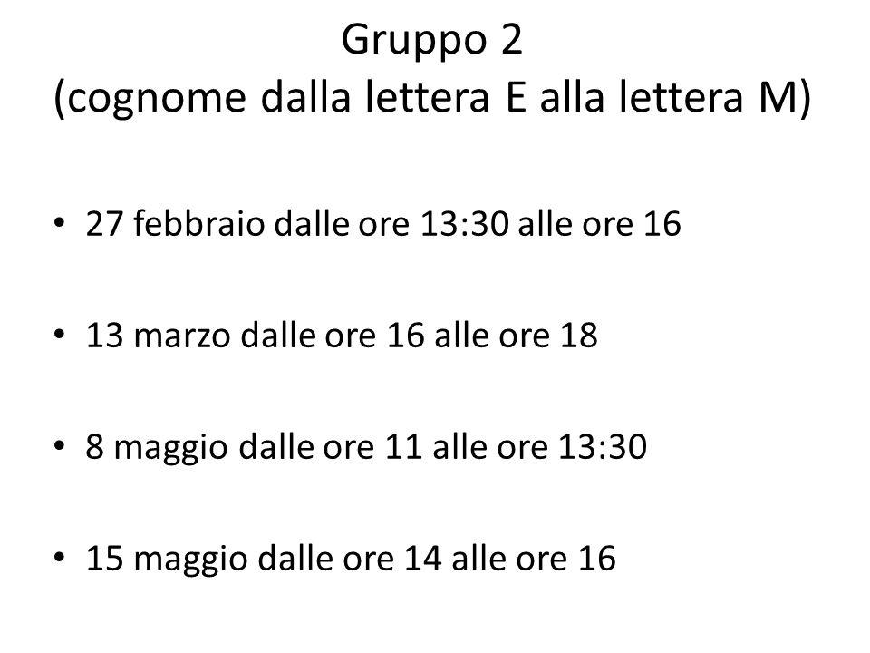 Gruppo 3 (cognome dalla lettera N alla lettera z) 27 febbraio dalle ore 16 alle ore 18 10 aprile dalle ore 13:30 alle ore 16 8 maggio dalle ore 14 alle ore 16 22 maggio dalle ore 11 alle ore 13:30