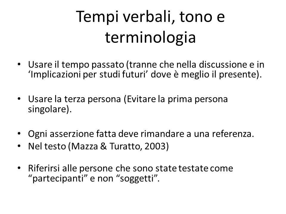 Tempi verbali, tono e terminologia Usare il tempo passato (tranne che nella discussione e in 'Implicazioni per studi futuri' dove è meglio il presente
