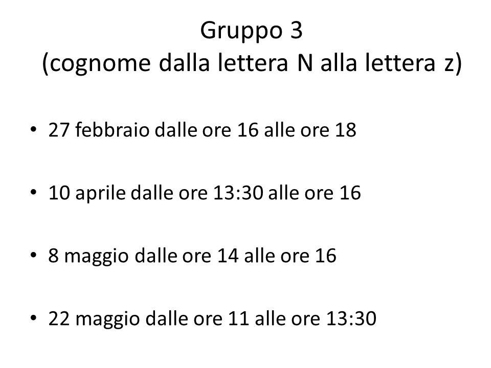 Gruppo 3 (cognome dalla lettera N alla lettera z) 27 febbraio dalle ore 16 alle ore 18 10 aprile dalle ore 13:30 alle ore 16 8 maggio dalle ore 14 all