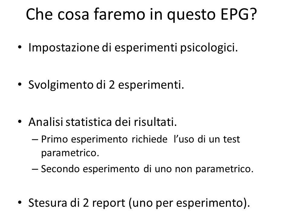 Che cosa faremo in questo EPG? Impostazione di esperimenti psicologici. Svolgimento di 2 esperimenti. Analisi statistica dei risultati. – Primo esperi