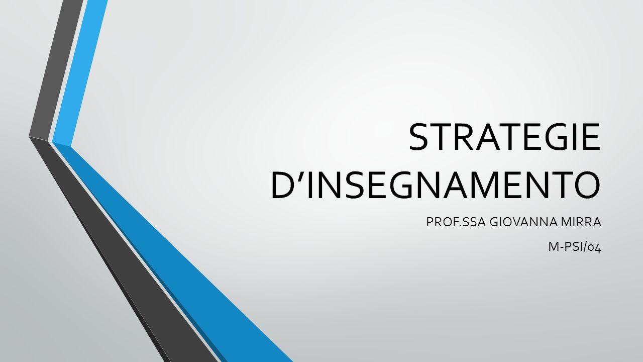 STRATEGIE D'INSEGNAMENTO PROF.SSA GIOVANNA MIRRA M-PSI/04