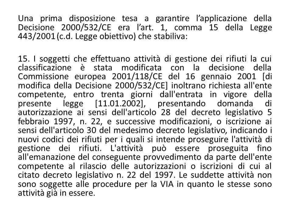 Una prima disposizione tesa a garantire l'applicazione della Decisione 2000/532/CE era l'art. 1, comma 15 della Legge 443/2001 (c.d. Legge obiettivo)