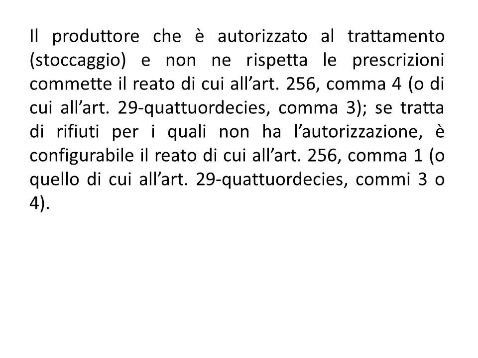 Il produttore che è autorizzato al trattamento (stoccaggio) e non ne rispetta le prescrizioni commette il reato di cui all'art. 256, comma 4 (o di cui