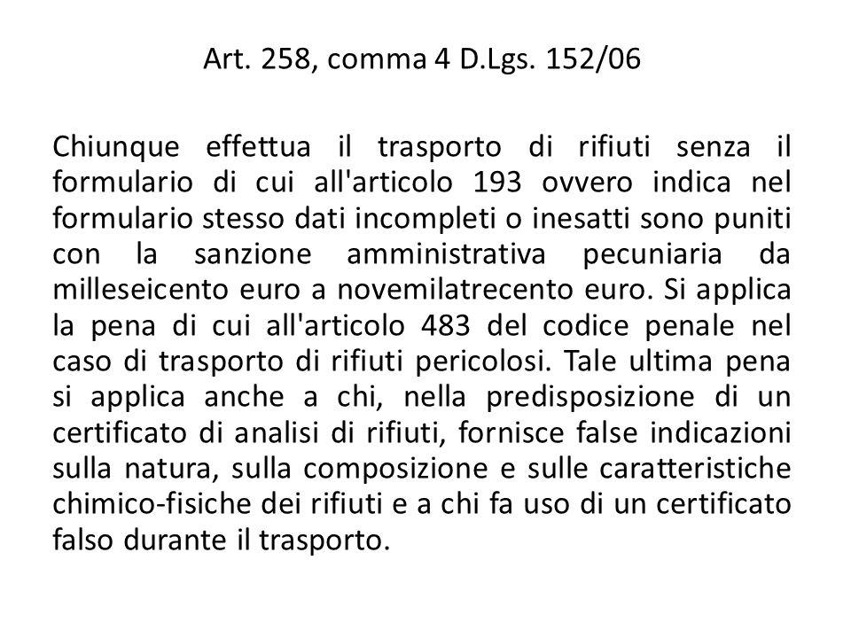 Art. 258, comma 4 D.Lgs. 152/06 Chiunque effettua il trasporto di rifiuti senza il formulario di cui all'articolo 193 ovvero indica nel formulario ste