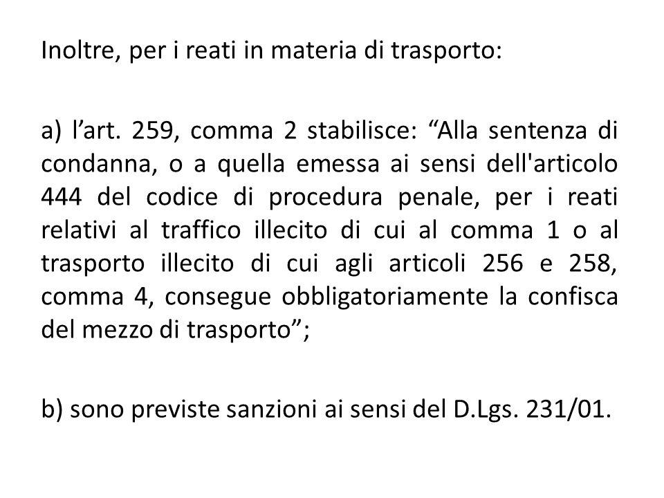 """Inoltre, per i reati in materia di trasporto: a) l'art. 259, comma 2 stabilisce: """"Alla sentenza di condanna, o a quella emessa ai sensi dell'articolo"""