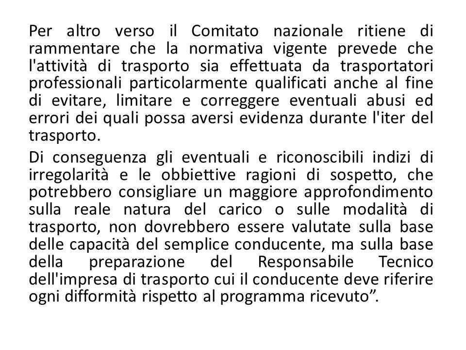 Per altro verso il Comitato nazionale ritiene di rammentare che la normativa vigente prevede che l'attività di trasporto sia effettuata da trasportato