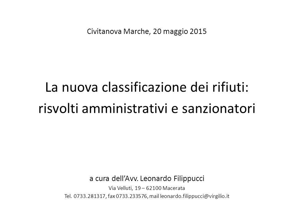 Civitanova Marche, 20 maggio 2015 La nuova classificazione dei rifiuti: risvolti amministrativi e sanzionatori a cura dell'Avv. Leonardo Filippucci Vi