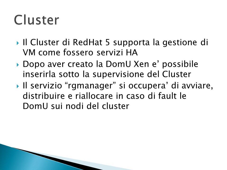 Il Cluster di RedHat 5 supporta la gestione di VM come fossero servizi HA  Dopo aver creato la DomU Xen e' possibile inserirla sotto la supervision