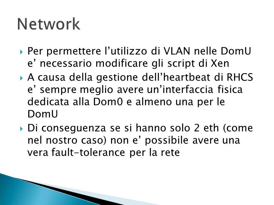  Per permettere l'utilizzo di VLAN nelle DomU e' necessario modificare gli script di Xen  A causa della gestione dell'heartbeat di RHCS e' sempre me
