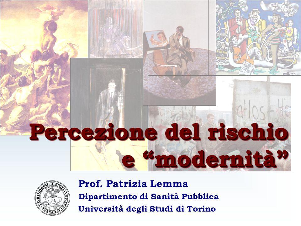 """Prof. Patrizia Lemma Dipartimento di Sanità Pubblica Università degli Studi di Torino Percezione del rischio e """"modernità"""""""