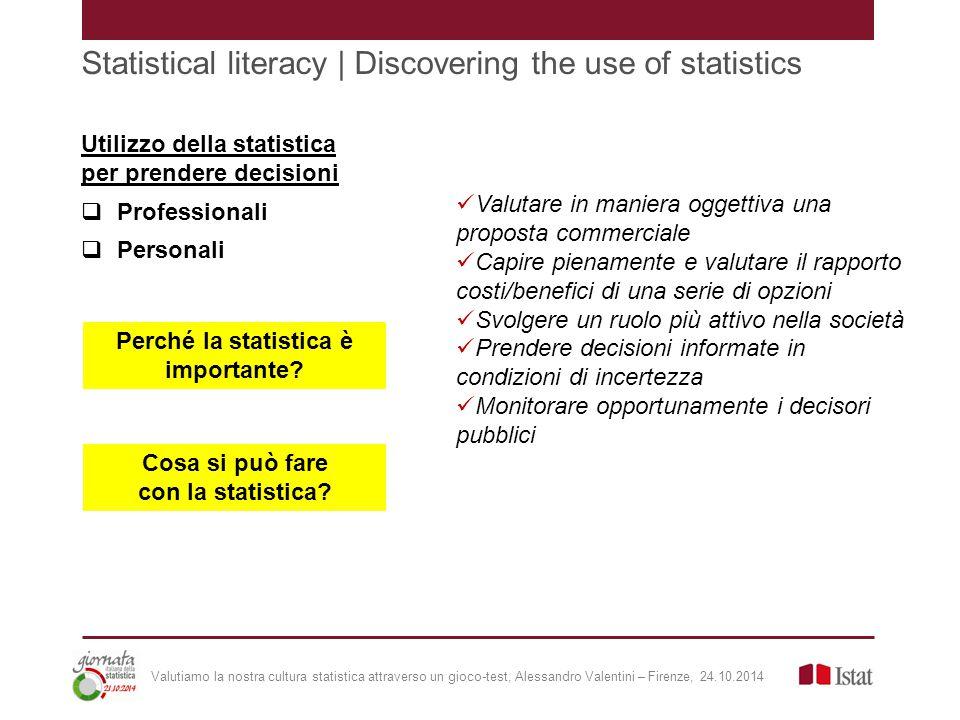 Statistical literacy | Discovering the use of statistics Utilizzo della statistica per prendere decisioni  Professionali  Personali Cosa si può fare con la statistica.