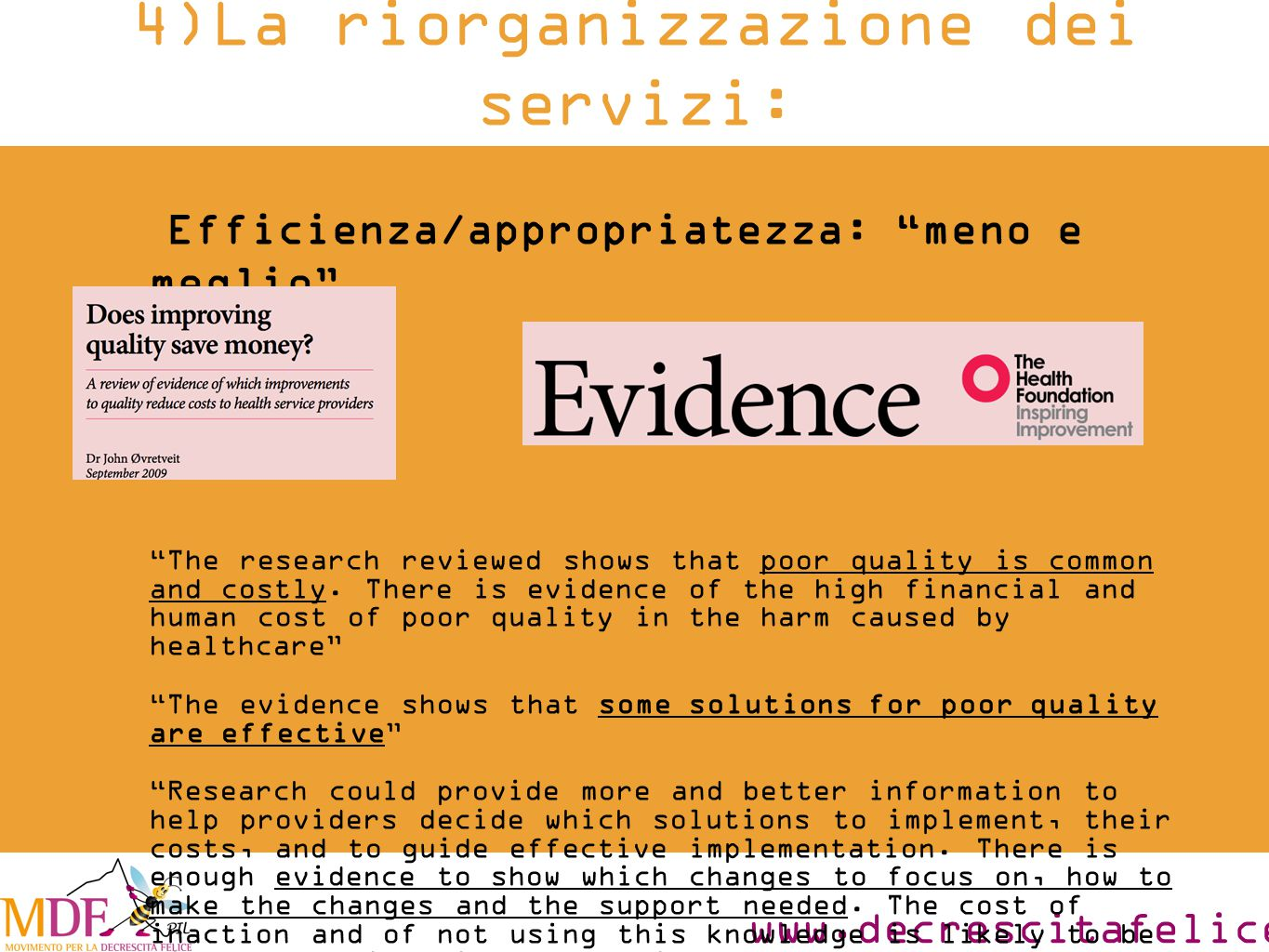 "www.decrescitafelice.it Efficienza/appropriatezza: ""meno e meglio"" ""The research reviewed shows that poor quality is common and costly. There is evide"