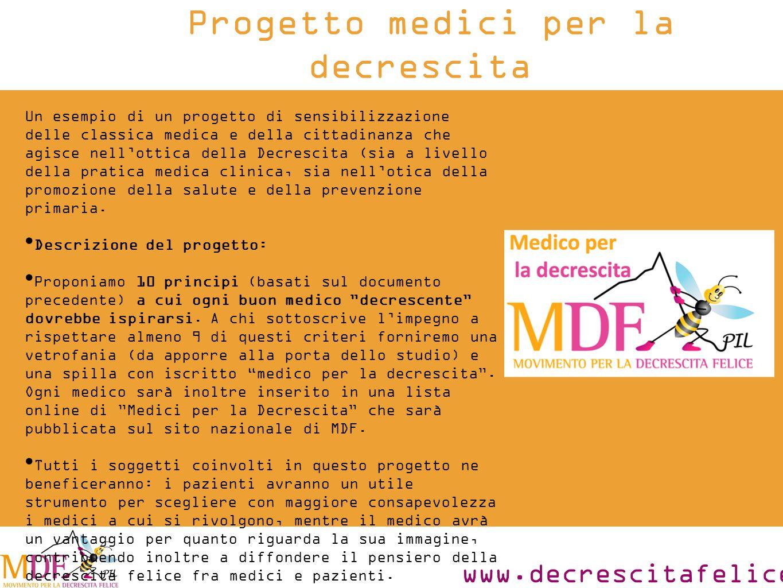 www.decrescitafelice.it Un esempio di un progetto di sensibilizzazione delle classica medica e della cittadinanza che agisce nell'ottica della Decrescita (sia a livello della pratica medica clinica, sia nell'otica della promozione della salute e della prevenzione primaria.