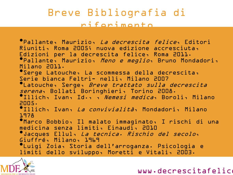 www.decrescitafelice.it Breve Bibliografia di riferimento Pallante, Maurizio, La decrescita felice, Editori Riuniti, Roma 2005; nuova edizione accresciuta, Edizioni per la decrescita felice, Roma 2011.
