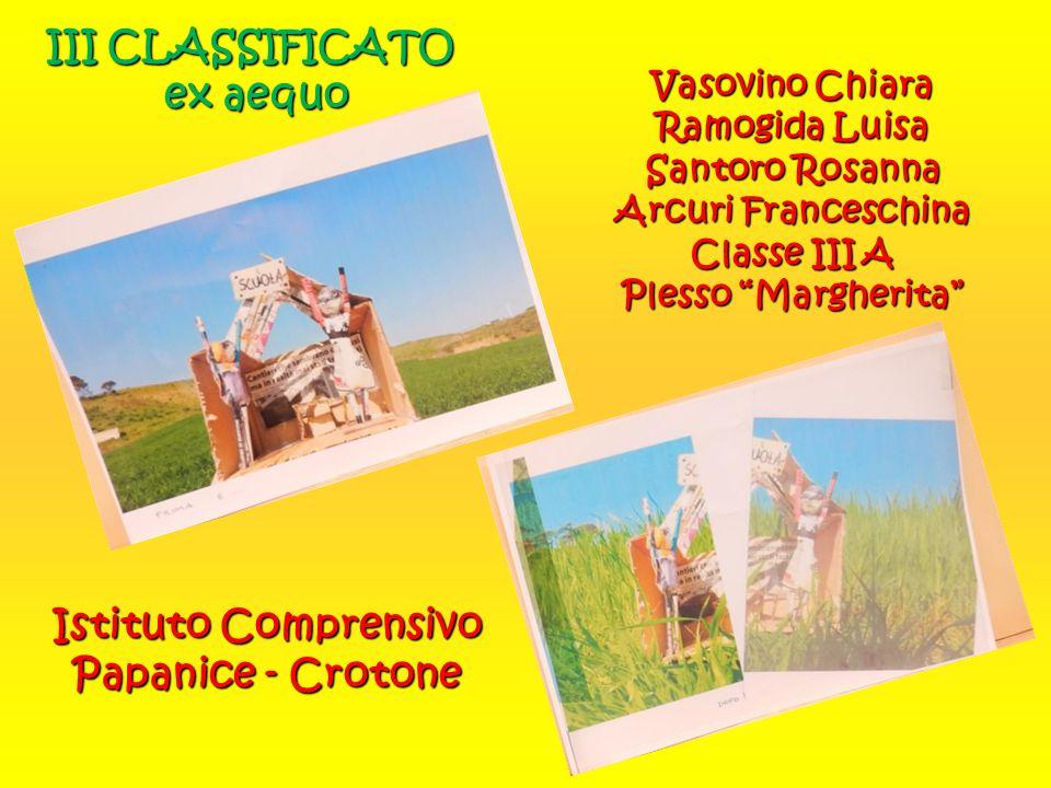 III CLASSIFICATO ex aequo Istituto Comprensivo Papanice - Crotone Vasovino Chiara Ramogida Luisa Santoro Rosanna Arcuri Franceschina Classe III A Ples