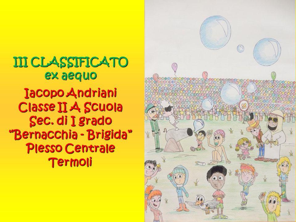"""III CLASSIFICATO ex aequo Iacopo Andriani Classe II A Scuola Sec. di I grado """"Bernacchia - Brigida"""" Plesso Centrale Termoli"""