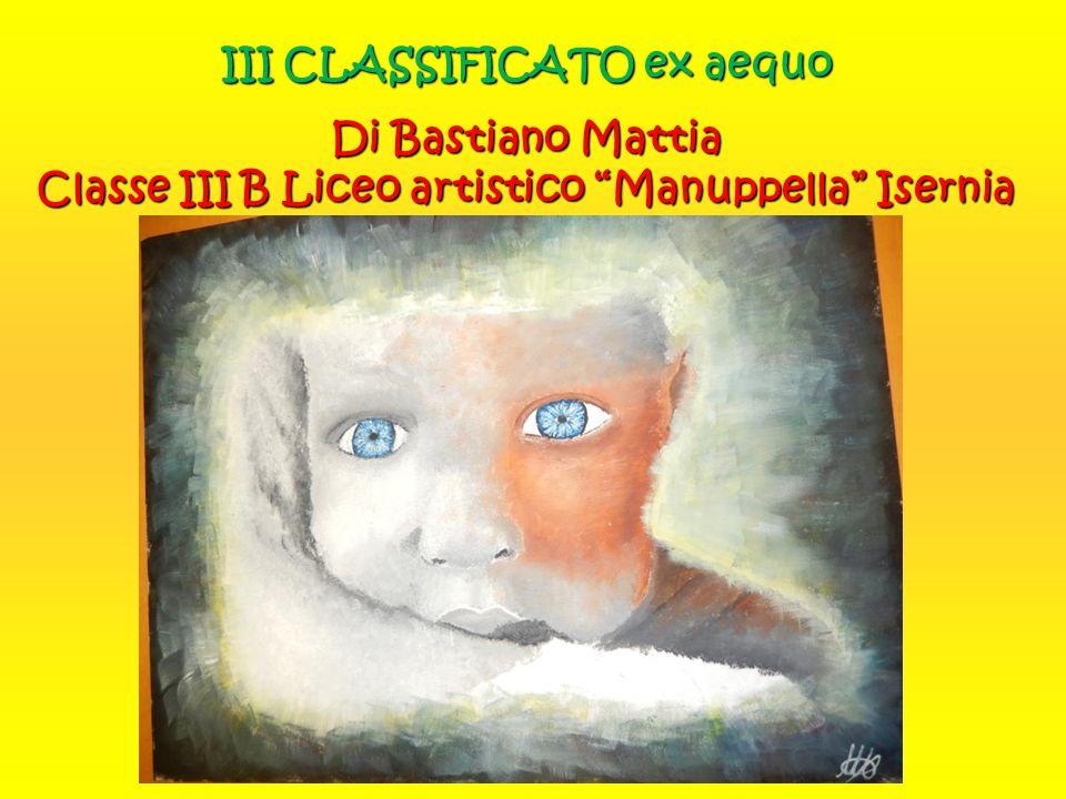 """III CLASSIFICATO ex aequo Di Bastiano Mattia Classe III B Liceo artistico """"Manuppella"""" Isernia"""