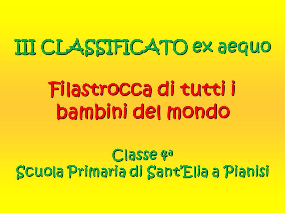 III CLASSIFICATO ex aequo Filastrocca di tutti i bambini del mondo Classe 4 a Scuola Primaria di Sant'Elia a Pianisi