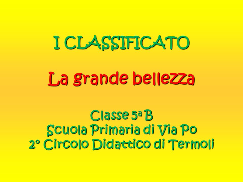 I CLASSIFICATO La grande bellezza Classe 5 a B Scuola Primaria di Via Po 2° Circolo Didattico di Termoli