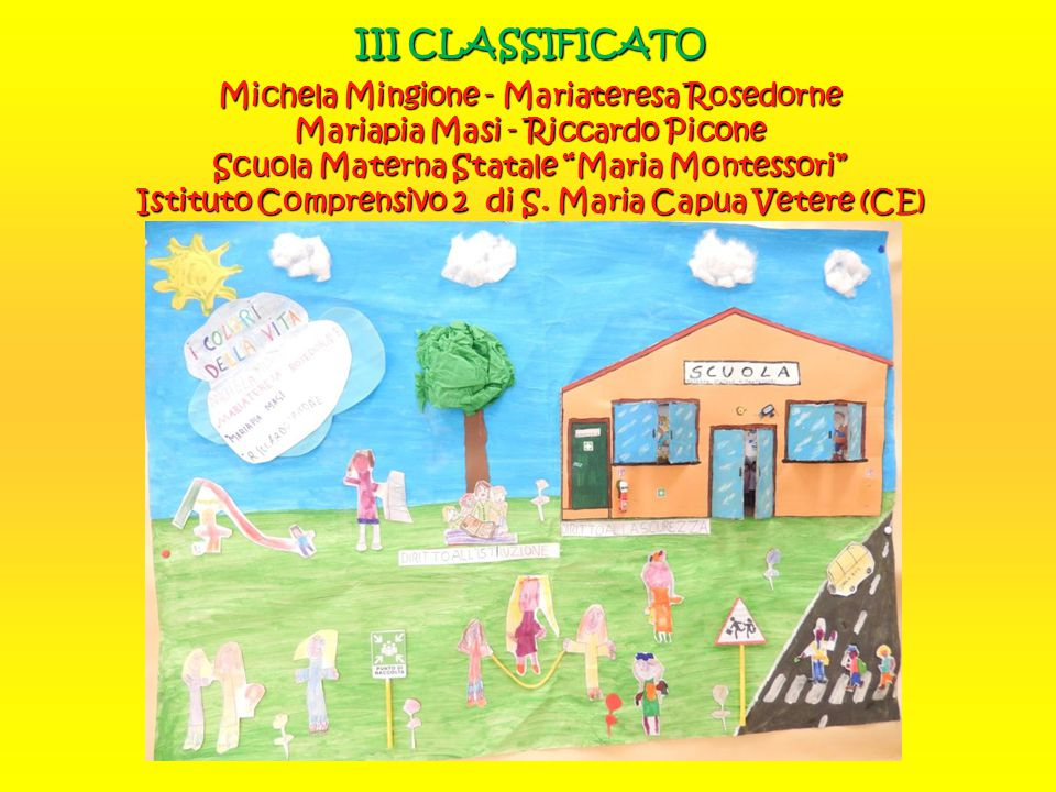"""III CLASSIFICATO Michela Mingione - Mariateresa Rosedorne Mariapia Masi - Riccardo Picone Scuola Materna Statale """"Maria Montessori"""" Istituto Comprensi"""