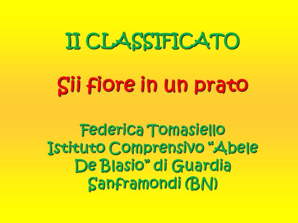 """II CLASSIFICATO Sii fiore in un prato Federica Tomasiello Istituto Comprensivo """"Abele De Blasio"""" di Guardia Sanframondi (BN)"""