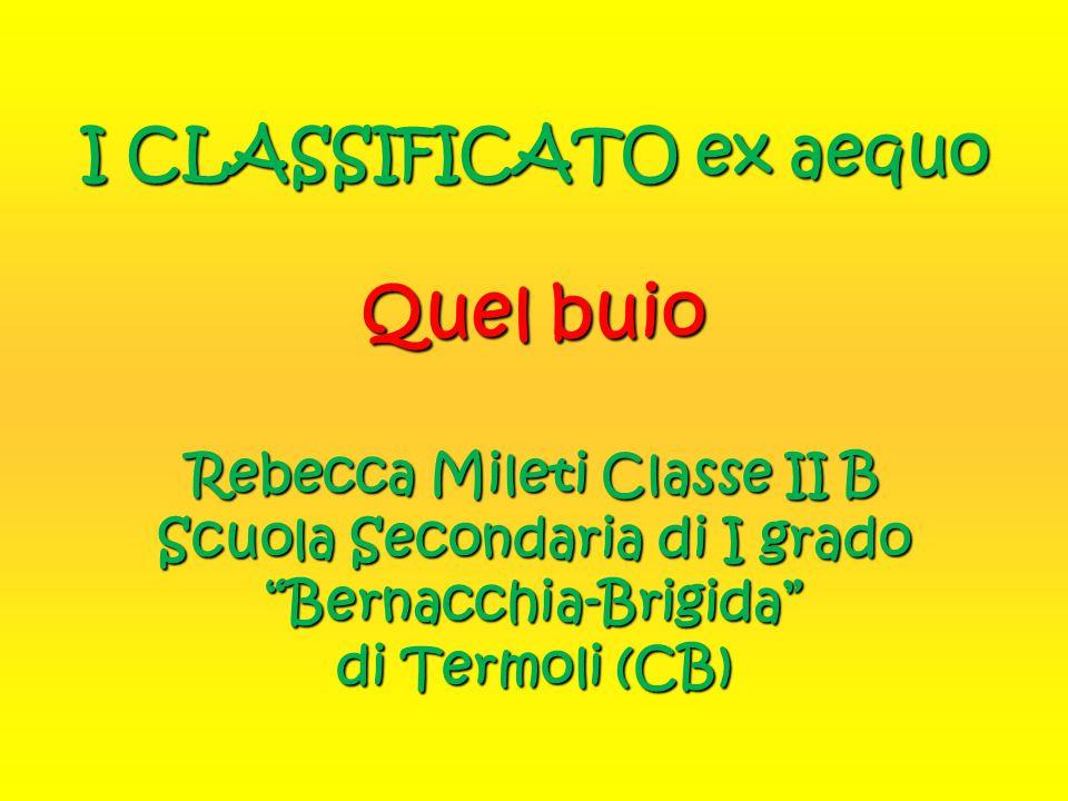 """I CLASSIFICATO ex aequo Quel buio Rebecca Mileti Classe II B Scuola Secondaria di I grado """"Bernacchia-Brigida"""" di Termoli (CB)"""