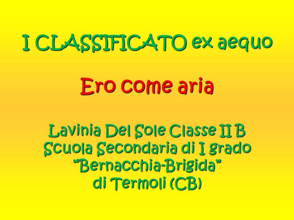 """I CLASSIFICATO ex aequo Ero come aria Lavinia Del Sole Classe II B Scuola Secondaria di I grado """"Bernacchia-Brigida"""" di Termoli (CB)"""