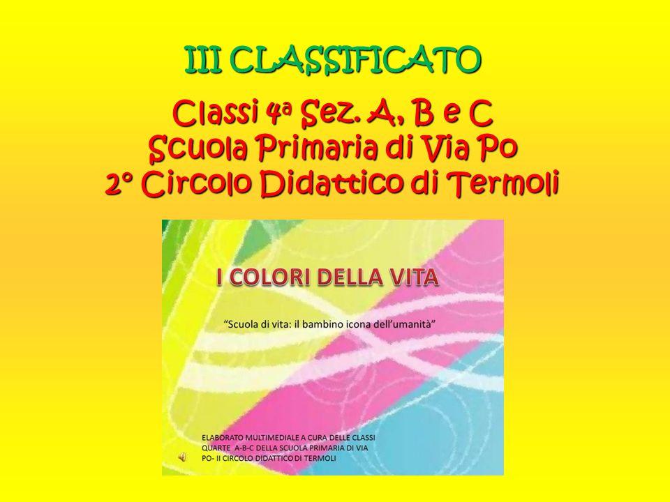 III CLASSIFICATO Classi 4 a Sez. A, B e C Scuola Primaria di Via Po 2° Circolo Didattico di Termoli