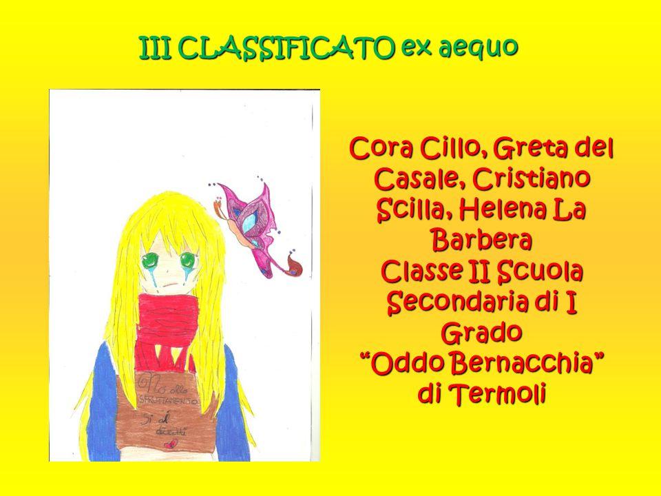 """III CLASSIFICATO ex aequo Cora Cillo, Greta del Casale, Cristiano Scilla, Helena La Barbera Classe II Scuola Secondaria di I Grado """"Oddo Bernacchia"""" d"""