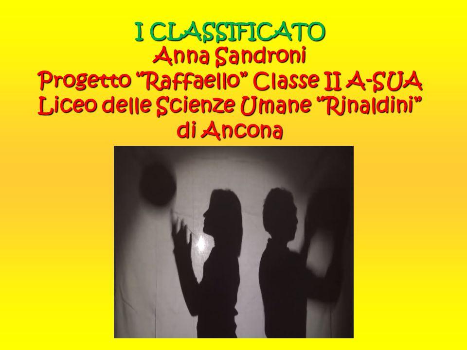 """I CLASSIFICATO Anna Sandroni Progetto """"Raffaello"""" Classe II A-SUA Liceo delle Scienze Umane """"Rinaldini"""" di Ancona"""