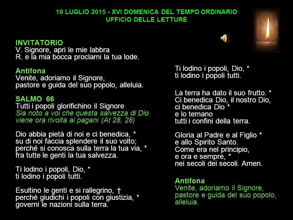 19 LUGLIO 2015 - XVI DOMENICA DEL TEMPO ORDINARIO UFFICIO DELLE LETTURE INVITATORIO V.