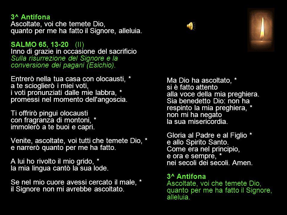 3^ Antifona Ascoltate, voi che temete Dio, quanto per me ha fatto il Signore, alleluia.