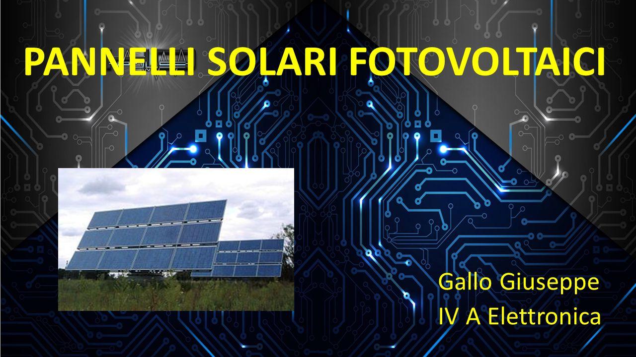 PANNELLI SOLARI FOTOVOLTAICI Gallo Giuseppe IV A Elettronica