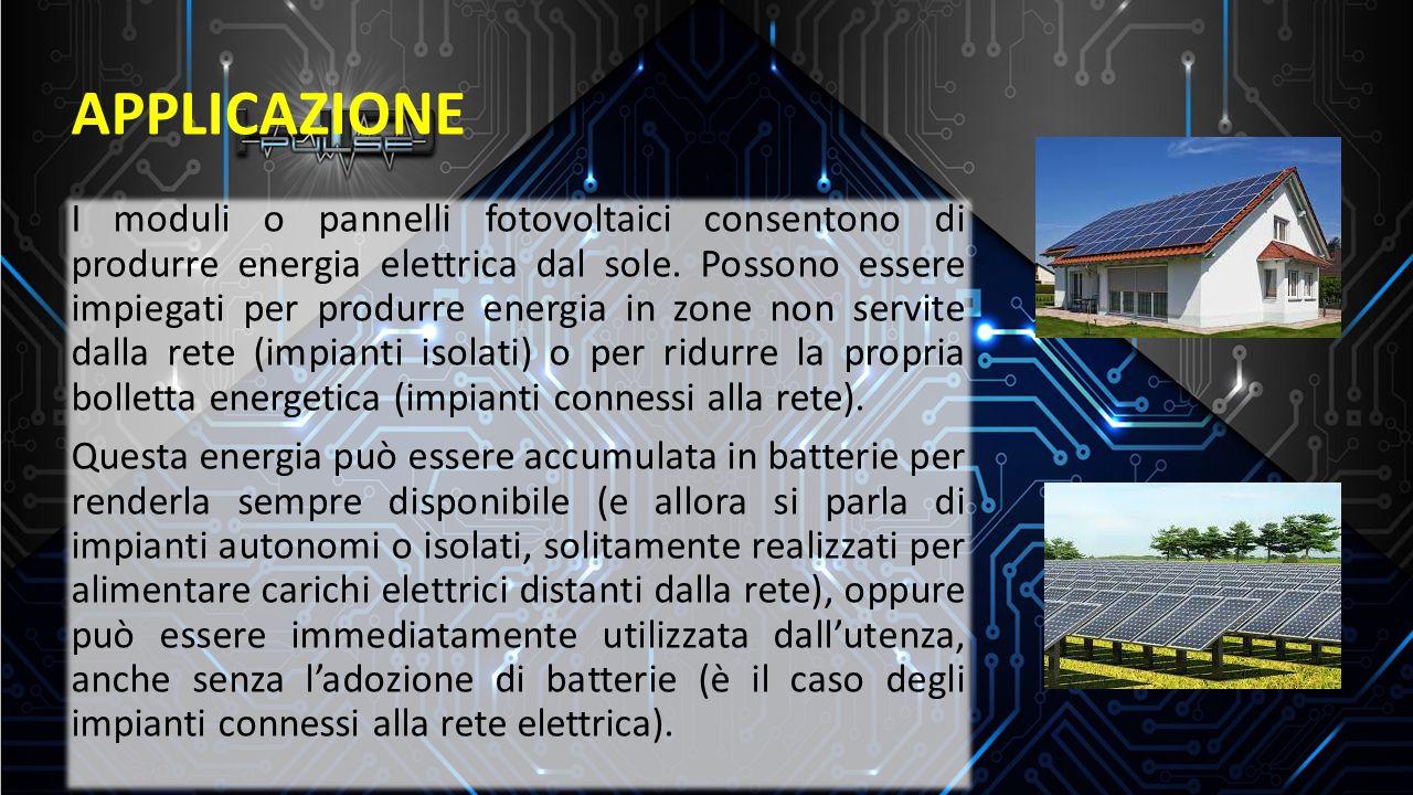 APPLICAZIONE I moduli o pannelli fotovoltaici consentono di produrre energia elettrica dal sole. Possono essere impiegati per produrre energia in zone