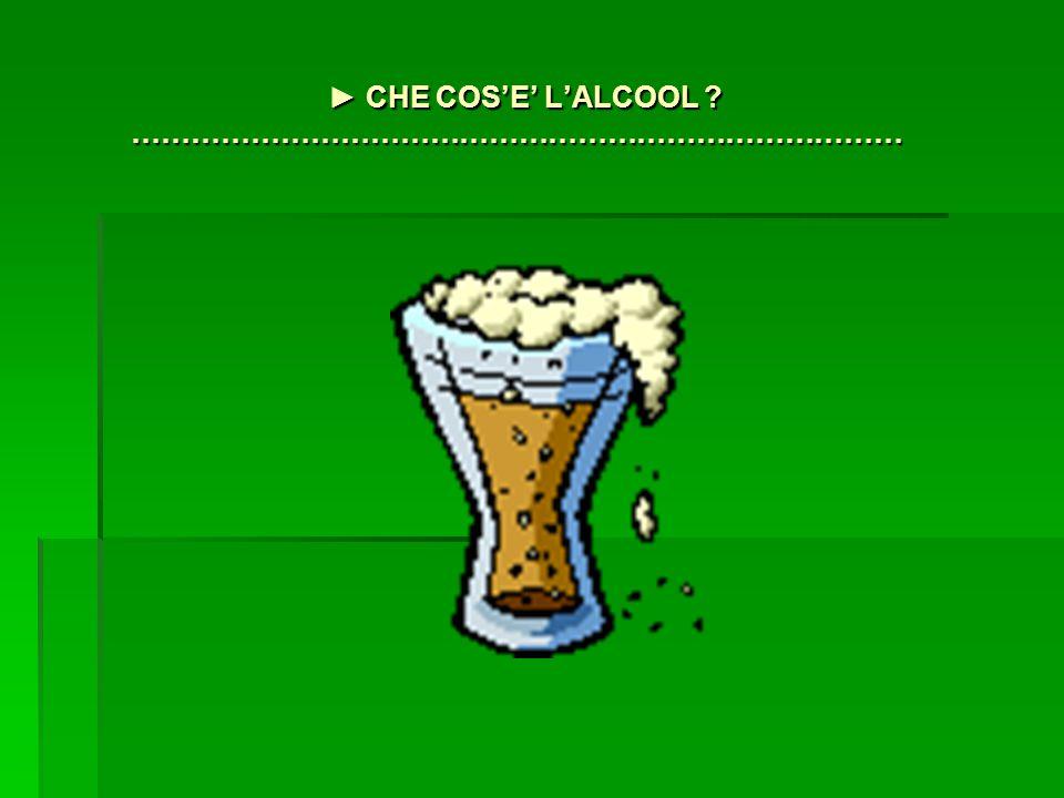 ► CHE COS'E' L'ALCOOL .► CHE COS'E' L'ALCOOL .