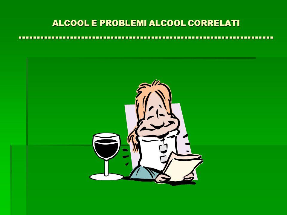 ALCOOL E PROBLEMI ALCOOL CORRELATI ……………………………………………………………
