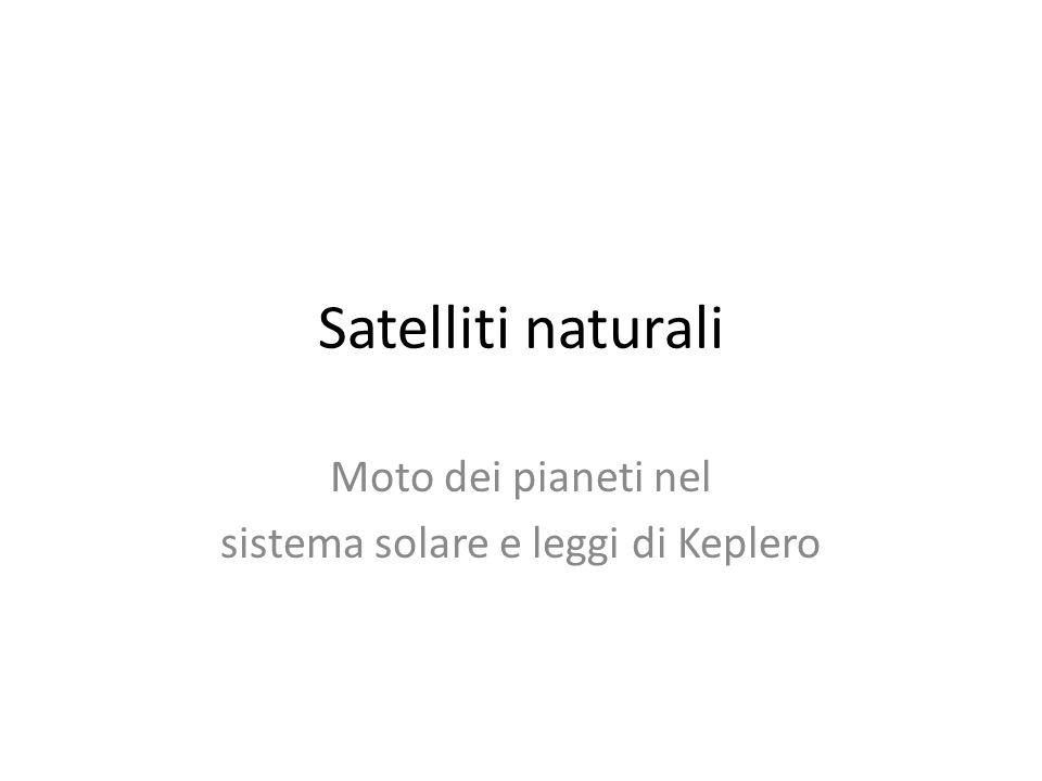 Satelliti naturali Moto dei pianeti nel sistema solare e leggi di Keplero