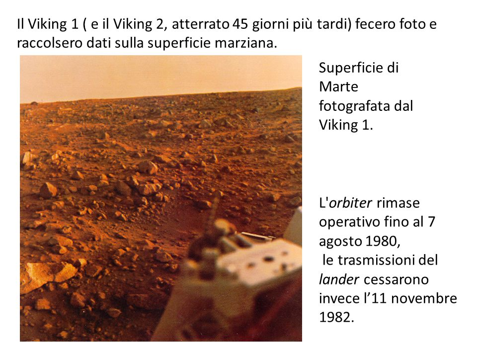 Il Viking 1 ( e il Viking 2, atterrato 45 giorni più tardi) fecero foto e raccolsero dati sulla superficie marziana. Superficie di Marte fotografata d