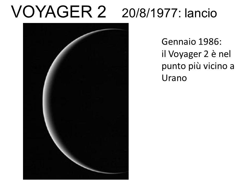 Gennaio 1986: il Voyager 2 è nel punto più vicino a Urano 20/8/1977: lancio VOYAGER 2