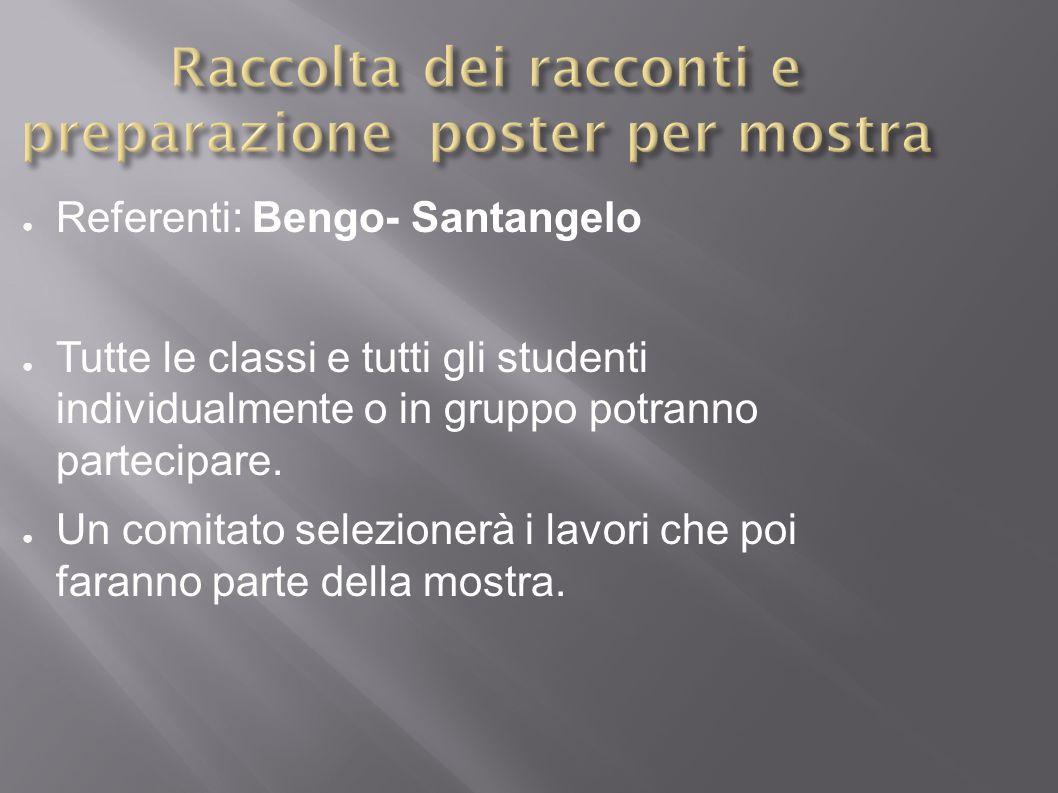 ● Referenti: Bengo- Santangelo ● Tutte le classi e tutti gli studenti individualmente o in gruppo potranno partecipare.