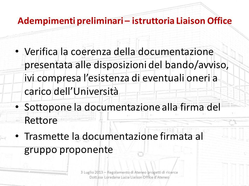 Adempimenti preliminari – istruttoria Liaison Office 3 Luglio 2013 – Regolamento di Ateneo progetti di ricerca Dott.ssa Loredana Lucia Liaison Office
