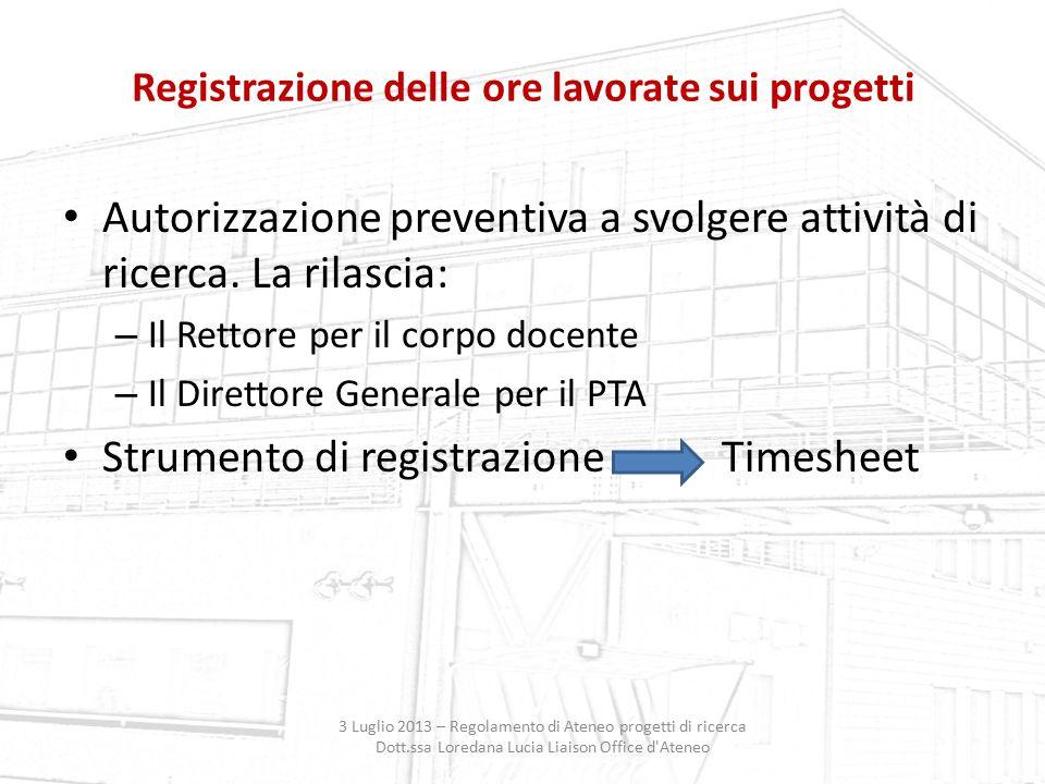 Registrazione delle ore lavorate sui progetti 3 Luglio 2013 – Regolamento di Ateneo progetti di ricerca Dott.ssa Loredana Lucia Liaison Office d'Atene