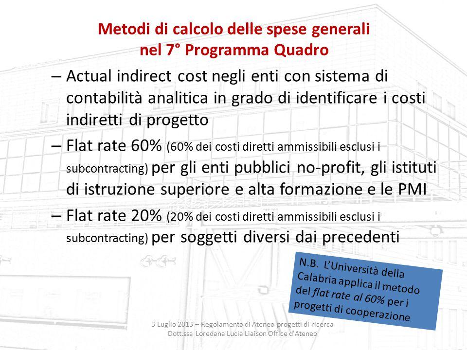 Metodi di calcolo delle spese generali nel 7° Programma Quadro 3 Luglio 2013 – Regolamento di Ateneo progetti di ricerca Dott.ssa Loredana Lucia Liais