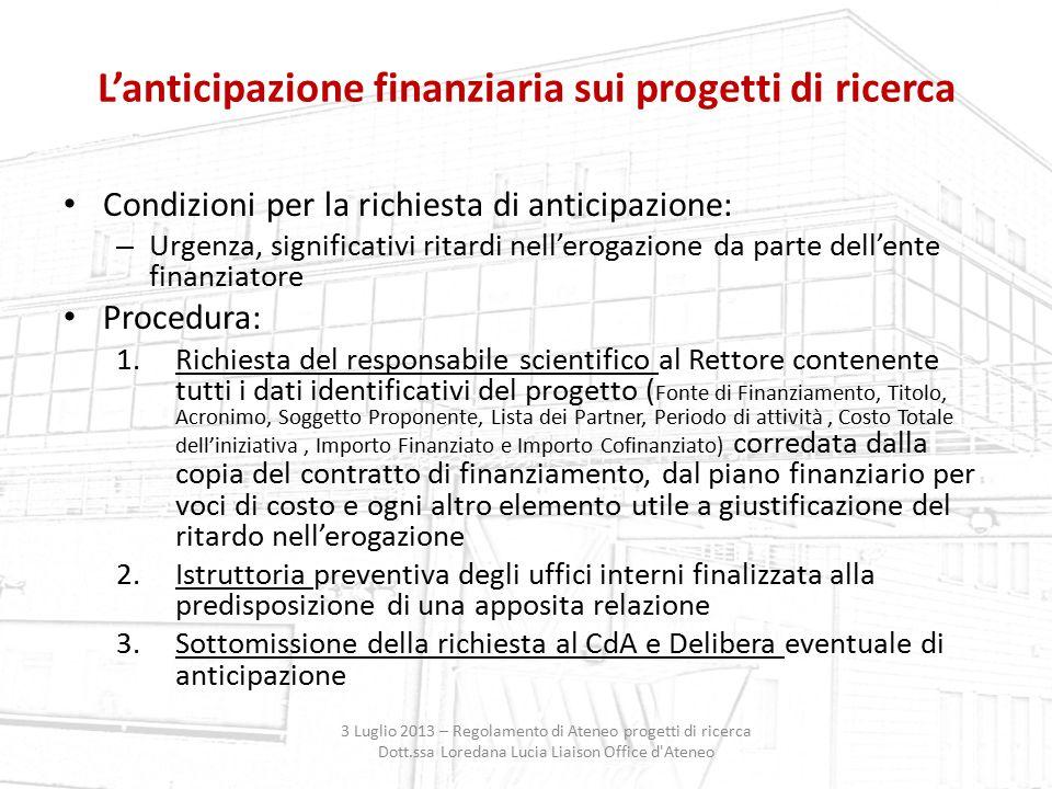 L'anticipazione finanziaria sui progetti di ricerca 3 Luglio 2013 – Regolamento di Ateneo progetti di ricerca Dott.ssa Loredana Lucia Liaison Office d
