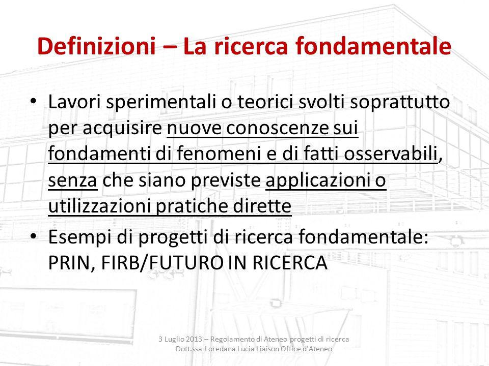 Definizioni – La ricerca fondamentale Lavori sperimentali o teorici svolti soprattutto per acquisire nuove conoscenze sui fondamenti di fenomeni e di