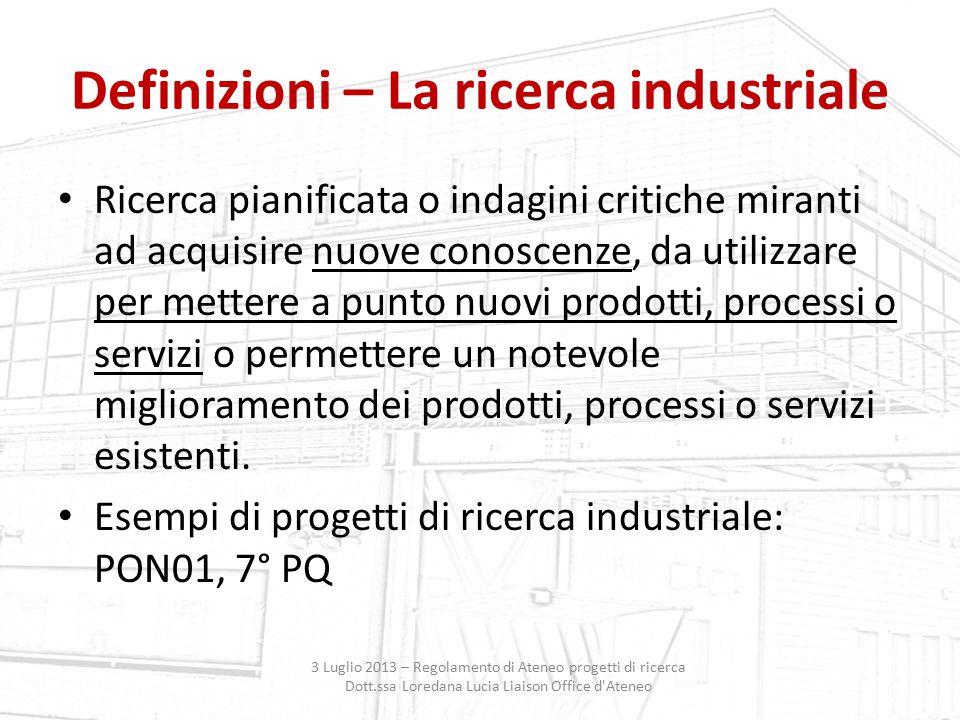 Definizioni – La ricerca industriale Ricerca pianificata o indagini critiche miranti ad acquisire nuove conoscenze, da utilizzare per mettere a punto