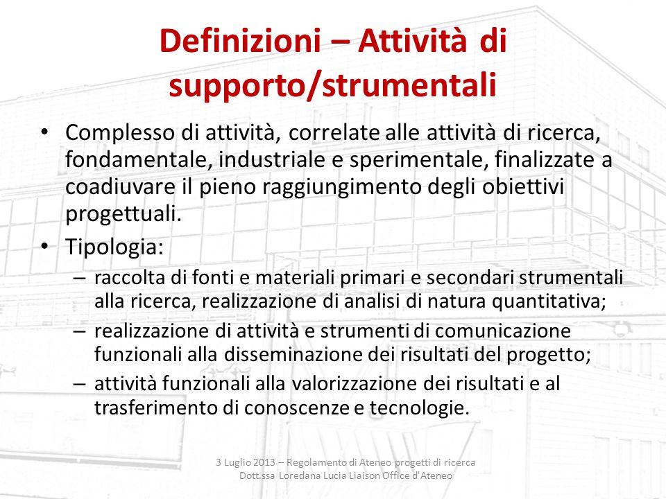 Definizioni – Attività di supporto/strumentali Complesso di attività, correlate alle attività di ricerca, fondamentale, industriale e sperimentale, fi