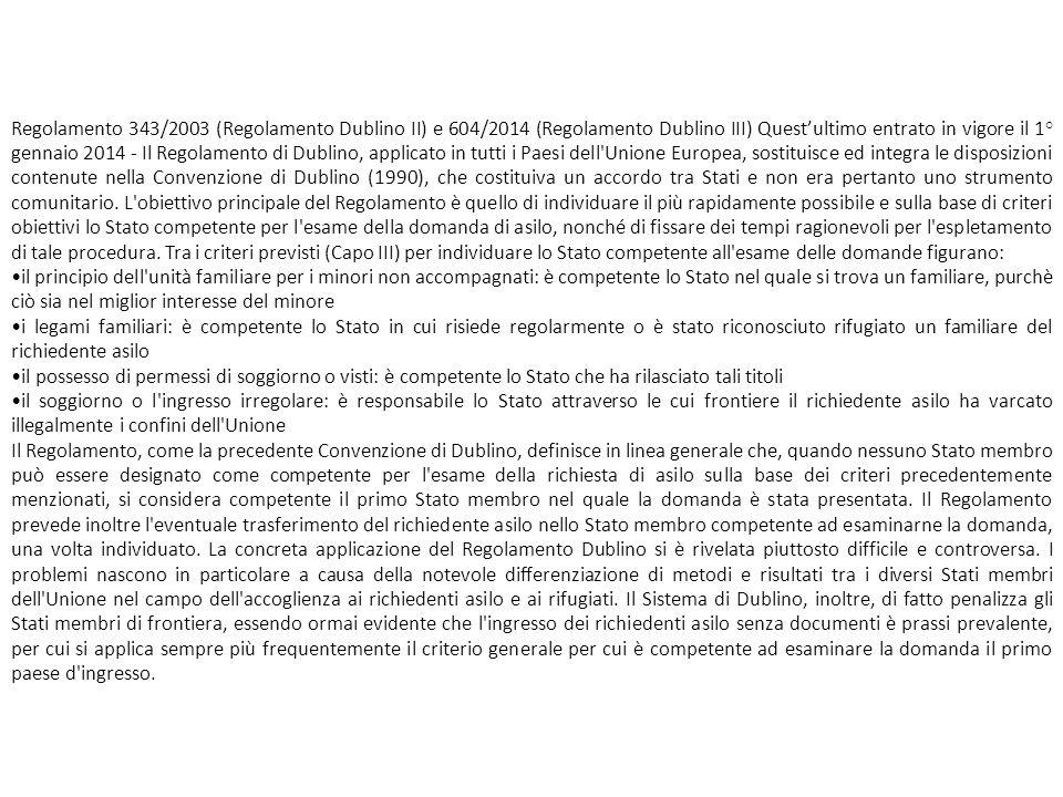 Regolamento 343/2003 (Regolamento Dublino II) e 604/2014 (Regolamento Dublino III) Quest'ultimo entrato in vigore il 1° gennaio 2014 - Il Regolamento di Dublino, applicato in tutti i Paesi dell Unione Europea, sostituisce ed integra le disposizioni contenute nella Convenzione di Dublino (1990), che costituiva un accordo tra Stati e non era pertanto uno strumento comunitario.